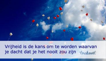 vrijheid is de kans om te worden - toekomt.nl